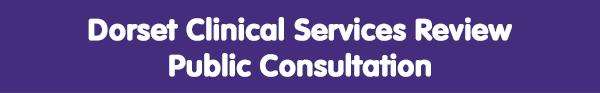 Dorset Clinical Services Review - Public Consultation
